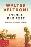 L'isola e le rose: Il romanzo di un'incredibile storia vera