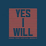 Yes I Will: Songs From Vertical Worship