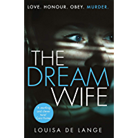 The Dream Wife: The gripping new psychological thriller with a twist you won't see coming in 2018