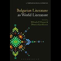 Bulgarian Literature as World Literature (Literatures as World Literature)