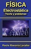 Electrostática - Teoría y ejercicios resueltos (Fichas de física)