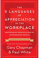 The 5 Languages of Appreciation in the Workplace: Empowering Organizations by Encouraging People Kindle Edition