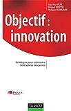 Objectif : innovation - Stratégies pour construire l'entreprise innovante (Stratégies et management)