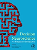 Decision Neuroscience: An Integrative Perspective