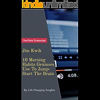 Jim Kwik - 10 Morning Habits Geniuses Use To Jump Start The Brain: YouTube Video Transcript (Life-Changing-Insights Book 15) (English Edition)