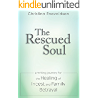 The Rescued Soul: The Writing Journey for the Healing of Incest and Family Betrayal (English Edition)