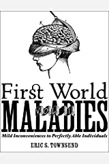 First World Maladies Vol. 1: Mild Inconveniences to Perfectly Able Individuals — Funny Books, Humor Books, Pop Culture, Sarcasm: Kindle Books, Small Books, Short Reads (Go Booklets) Kindle Edition