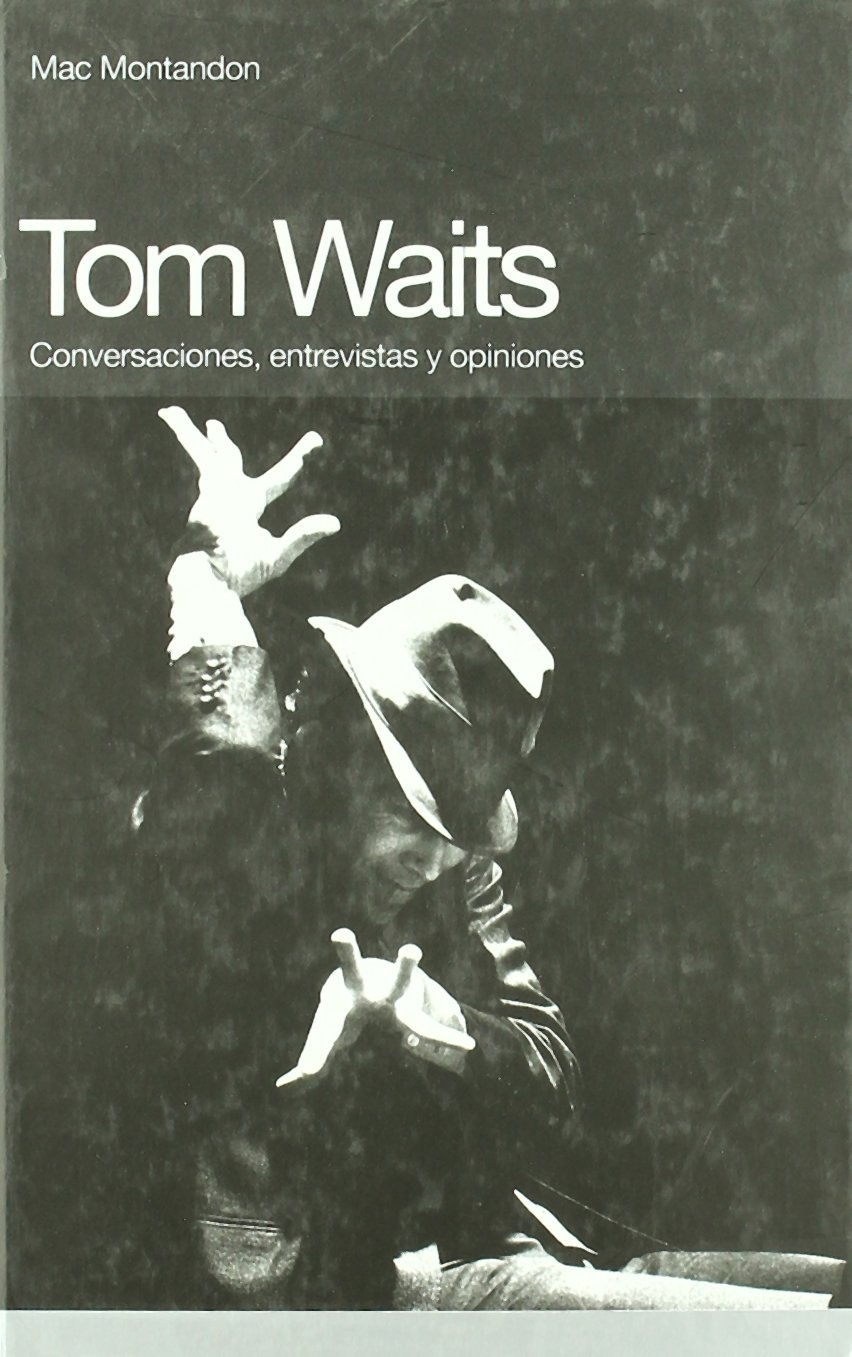 Tom Waits: Conversaciones, entrevistas y opiniones...