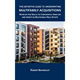 The Definitive Guide to Underwriting Multifamily Acquisitions: Develop the skills to confidently analyze and invest in multif