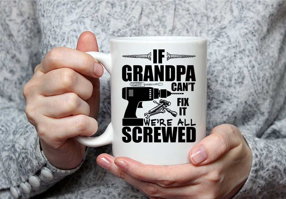 If Grandpa Can't Fix It We're All Screwed Funny 11 Oz Coffee Mug Great Gift for Fathers Day Gift for Dad, Grandpa, Husband From Son, Papa Fathers Day Gift from Son and Daughter Funny Grandpa Mug by Hot Ass Tees (Image #5)