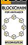 BLOCKCHAIN: FÜR ANFÄNGER - DISRUPTIVE Technologie hinter Bitcoin, Kryptowährungen und Smart-Contracts verstehen
