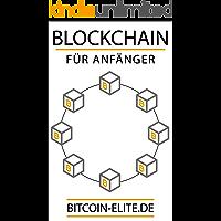 BLOCKCHAIN: FÜR ANFÄNGER - DISRUPTIVE Technologie hinter Bitcoin, Kryptowährungen und Smart-Contracts verstehen (German Edition)