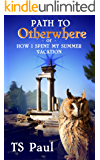 The Path to Otherwhere: or How I Spent My Summer Vacation