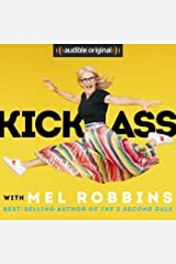 "Kick Ass with Mel Robbins: Life-Changing Advice from the Author of ""The 5 Second Rule"" Audible Audiobook"