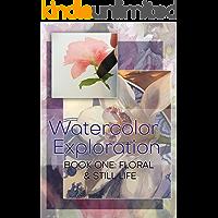 Watercolor Exploration: Book 1: Florals and Still Life