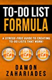 To-Do List Formula: A Stress-Free Guide To Creating To-Do Lists That Work!
