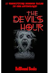The Devil's Hour: 17 Terrifying Horror Tales in one Anthology! Kindle Edition
