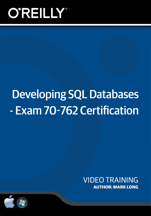 Developing SQL Databases - Exam 70-762 Certification [Online Code] by O'Reilly Media