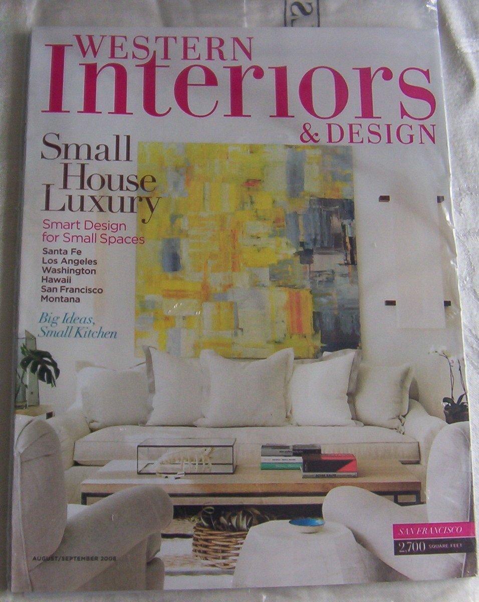 Western Interiors U0026 Design Magazine (August/September 2008) Small House  Luxury: Editors Of Western Interiors U0026 Design Magazine: Amazon.com: Books