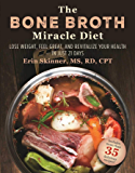 The Bone Broth Miracle Diet: Lose Weight, Feel Great, and Revitalize Your Health in Just 21 Days