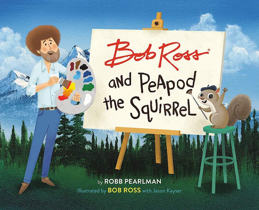 Amazon.com: Bob Ross and Peapod the Squirrel (A Bob Ross and Peapod Story)  (9780762467792): Pearlman, Robb, Ross, Bob, Kayser, Jason: Books