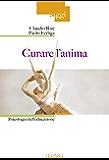 Curare l'anima: Psicologia dell'educazione (Saggi)