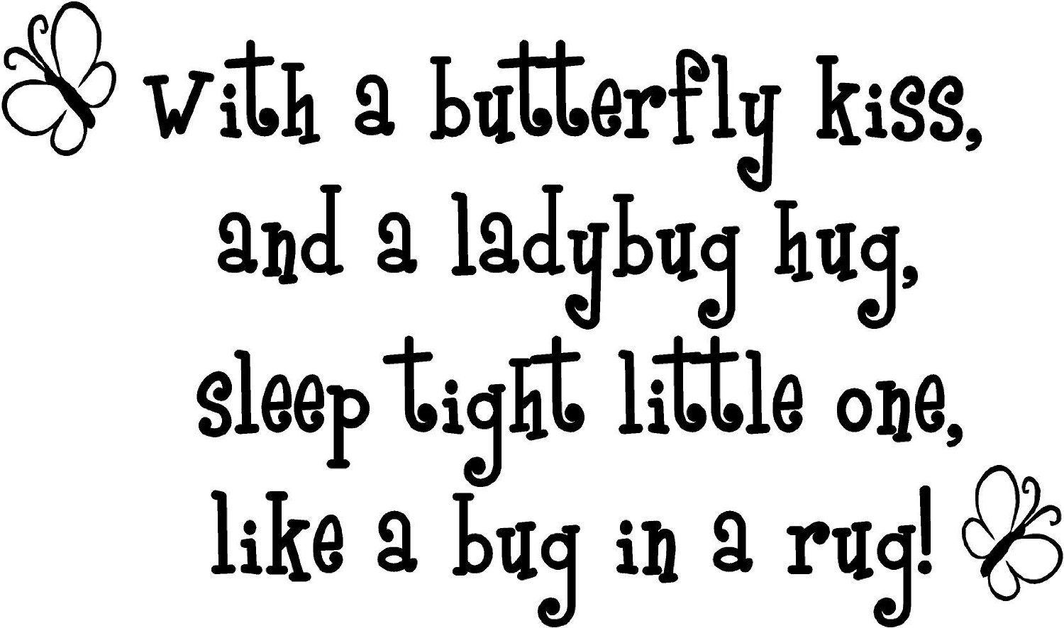 Amazon.com : With a butterfly kiss, and a ladybug hug, sleep tight little one, like a bug in a rug! wall art wall sayings : Baby