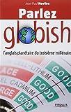 Parlez globish: L'anglais planétaire du troisième millénaire.