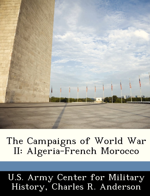 The Campaigns of World War II: Algeria-French Morocco pdf
