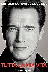 Arnold Schwarzenegger. Tutta la mia vita (Italian Edition) Kindle Edition