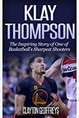 Klay Thompson: The Incredible Story of One of Basketball's Sharpest Shooters (Basketball Biography Books) Kindle Edition