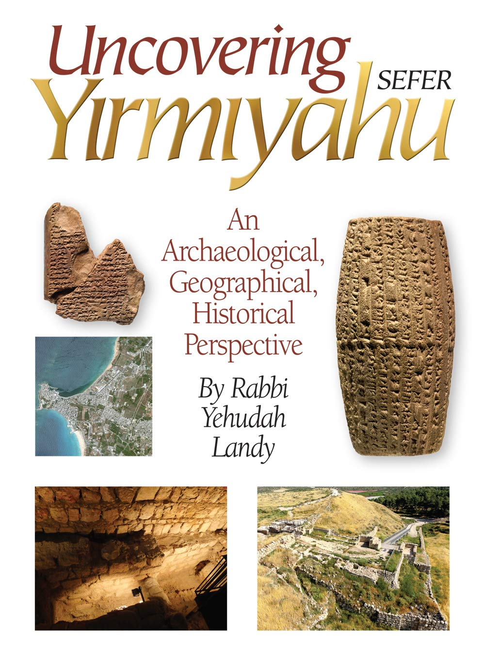 Uncovering Sefer Yirmiyahu: An Archaeological, Geographical, Historical  Perspective: Rabbi Yehuda Landy: 9781680254075: Amazon.com: Books