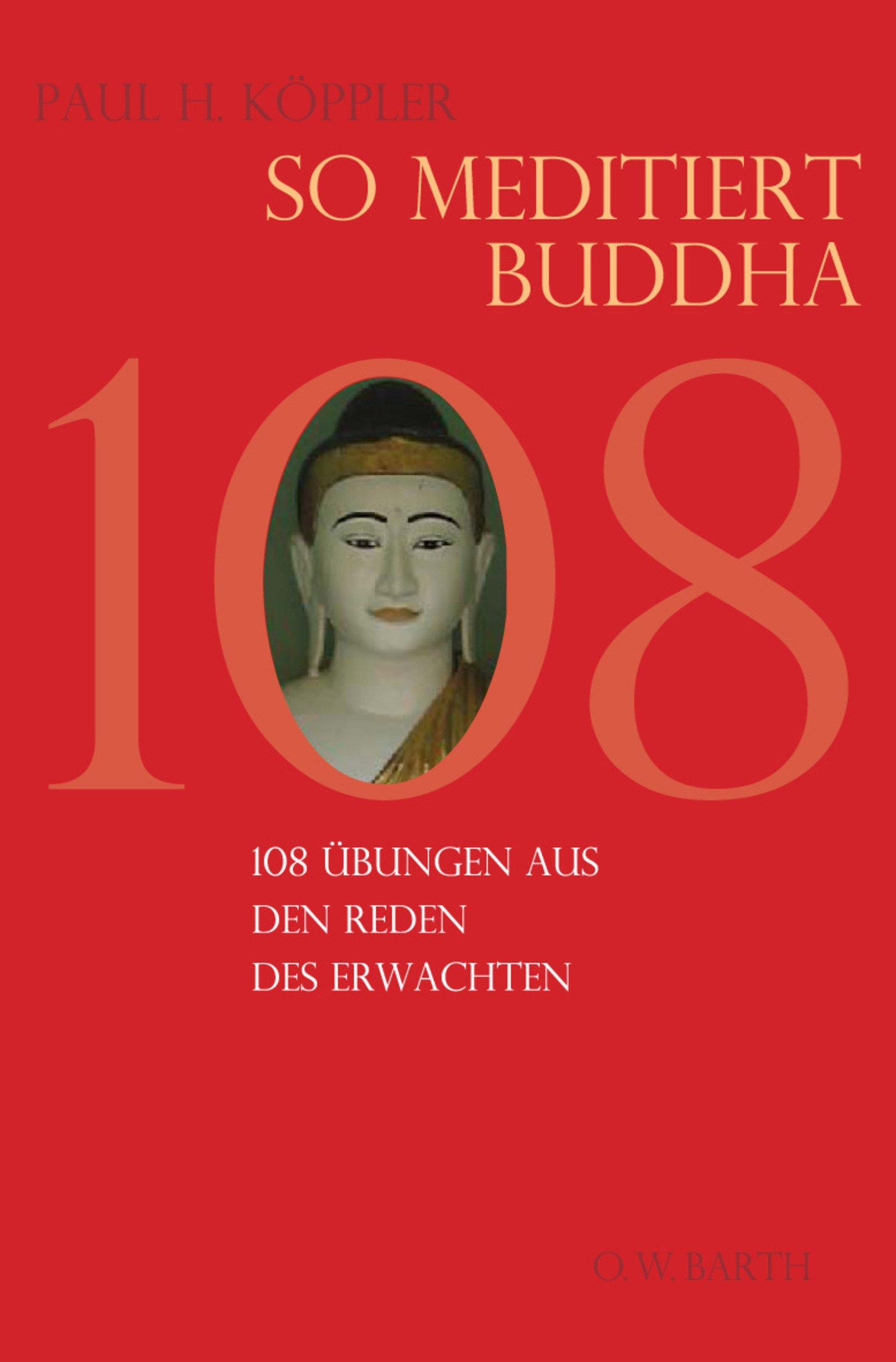 So meditiert Buddha: 108 Übungen aus den Reden des Erwachten