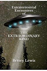 Extraterrestrial Encounters of The Extraordinary Kind Kindle Edition