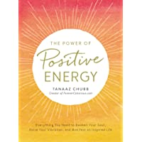 The Power of Positive Energy: Everything you need to awaken your soul, raise your...