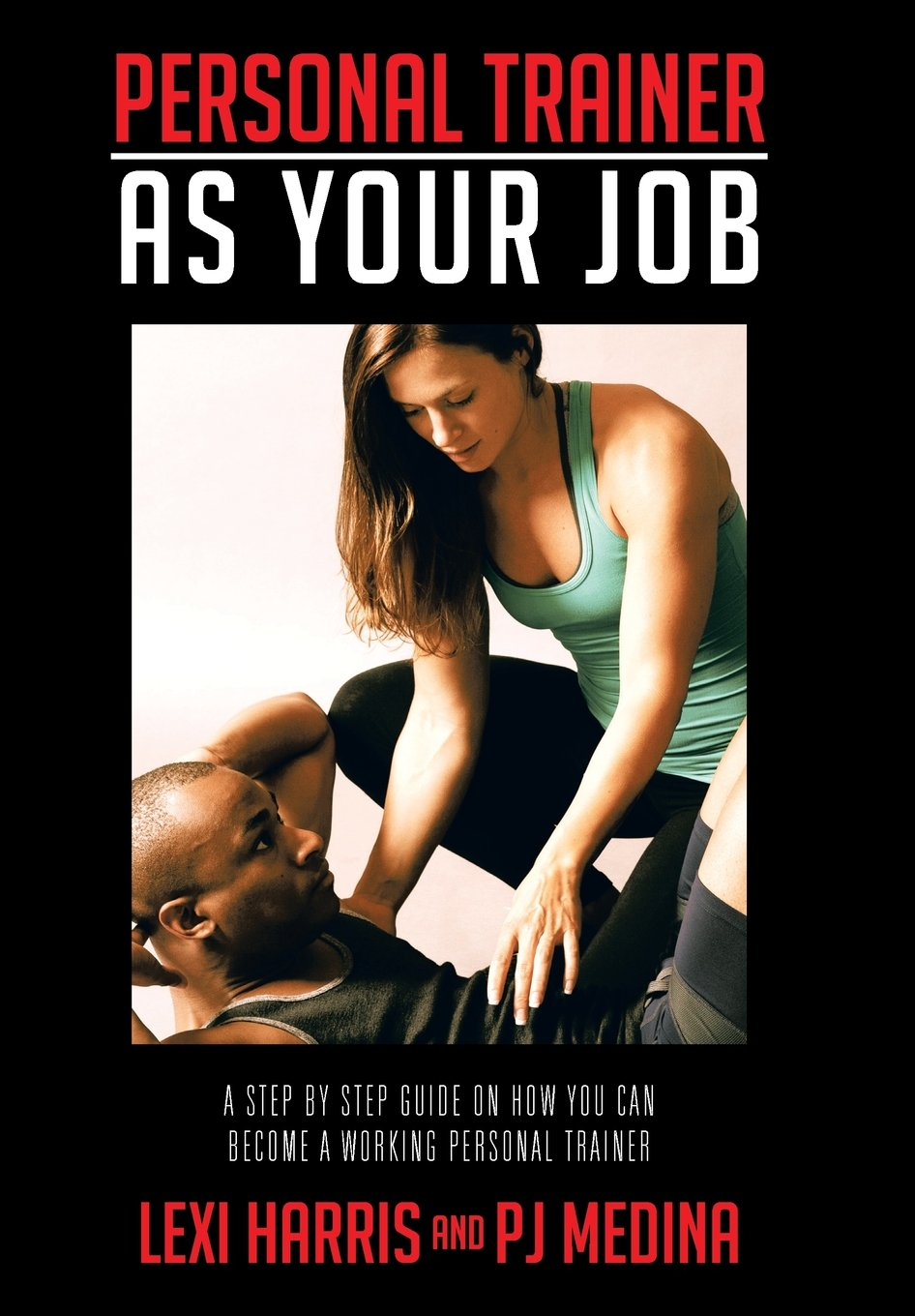 Download Personal Trainer as Your Job: A Step by Step Guide on How You Can Become a Working Personal Trainer pdf epub