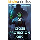 Close Protection Orc: An Action Packed Urban Fantasy Thriller (Faerie Protective Services Inc Book 4)