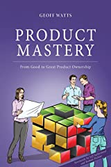 Product Mastery: From Good to Great Product Ownership Kindle Edition