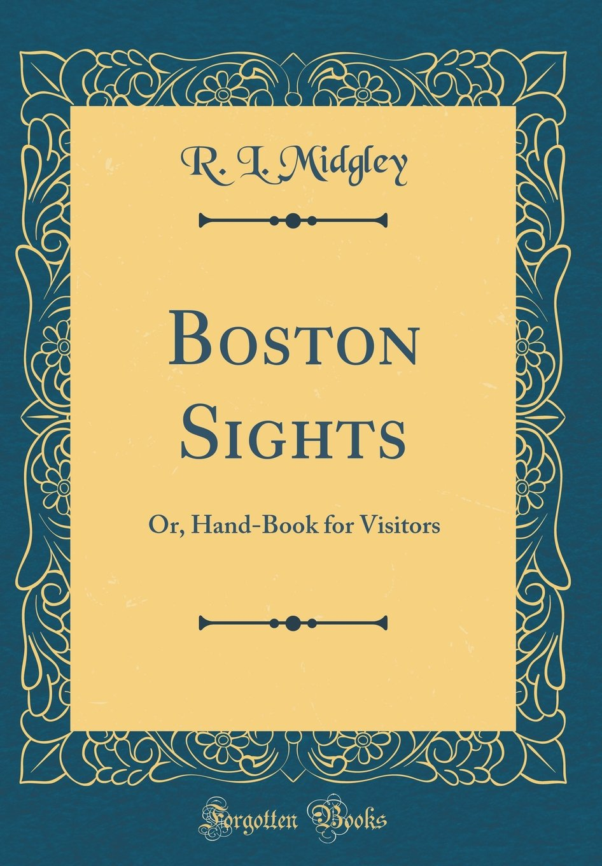 Boston Sights: Or, Hand-Book for Visitors (Classic Reprint) pdf epub