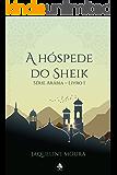 A hóspede do Sheik (Série Arábia Livro 1)