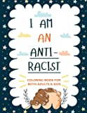 I am an ANTIRACIST: Coloring Book for Adults and Kids Featuring Powerful Quotes on Overcoming Racism