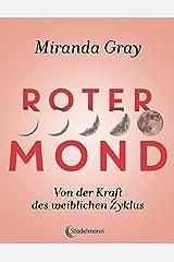 Roter Mond: Von der Kraft des weiblichen Zyklus (German Edition) Kindle Edition