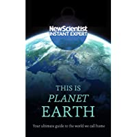 This is Planet Earth: Your ultimate guide to the world we call home (New Scientist Instant Expert)