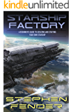 Starship Factory: A Guide to Creating and Staffing Your Own Starship