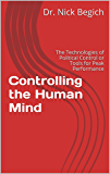 Controlling the Human Mind: The Technologies of Political Control or Tools for Peak Performance
