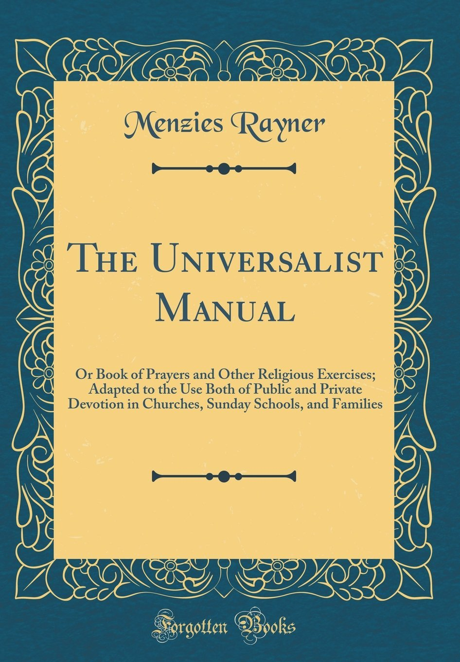 Download The Universalist Manual: Or Book of Prayers and Other Religious Exercises; Adapted to the Use Both of Public and Private Devotion in Churches, Sunday Schools, and Families (Classic Reprint) ebook