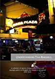 Understanding Thai Bargirls: A collection of reports of experiences in bars and massage parlors in Bangkok and Pattaya, in the period 2005-2015