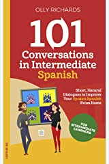 101 Conversations in Intermediate Spanish: Short Natural Dialogues to Boost Your Confidence & Improve Your Spoken Spanish (Spanish Edition) Kindle Edition