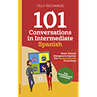101 Conversations in Intermediate Spanish: Short Natural Dialogues to Boost Your Confidence & Improve Your Spoken… book cover