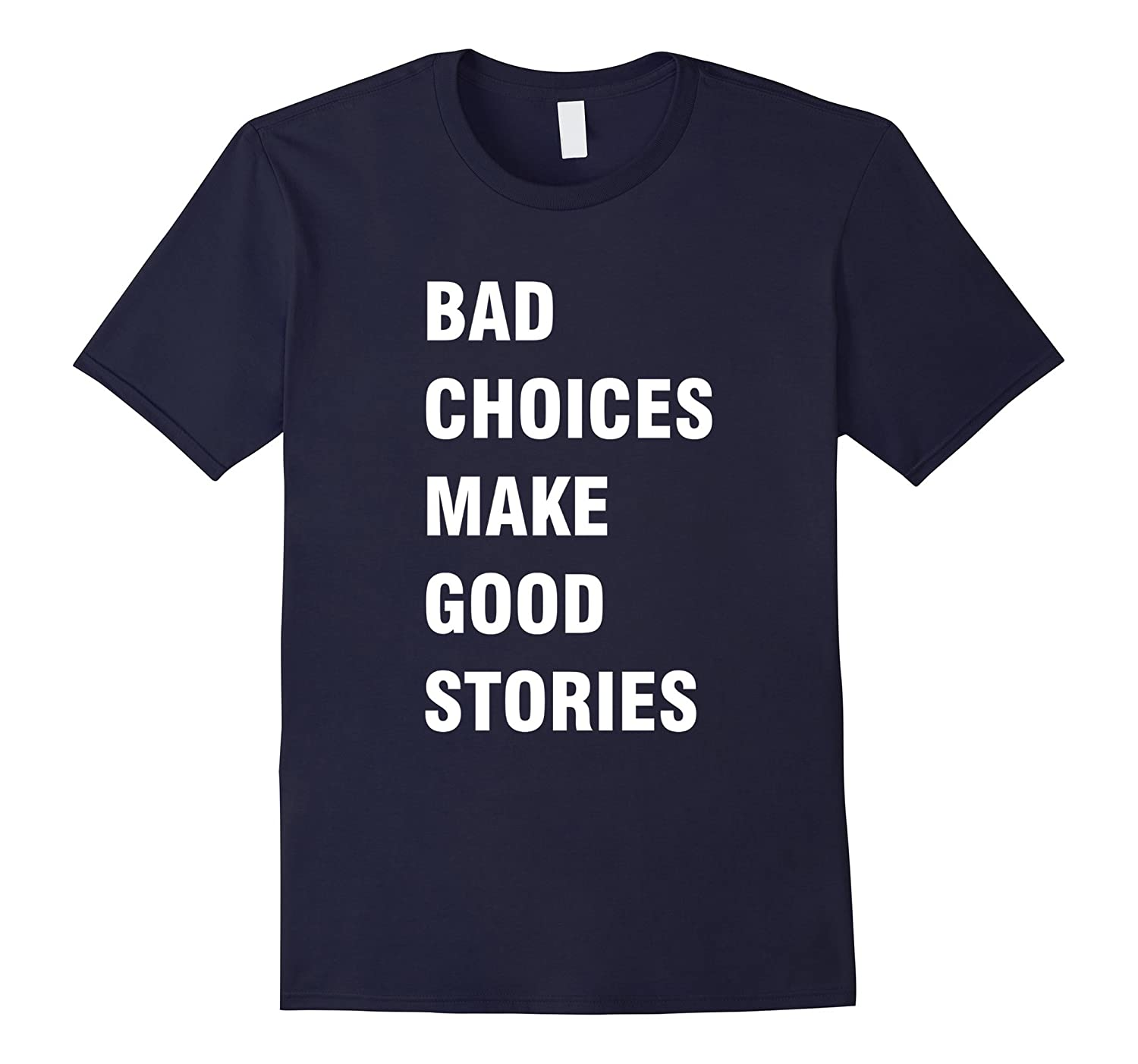 Bad Choices Make Good Stories T-Shirt-Art